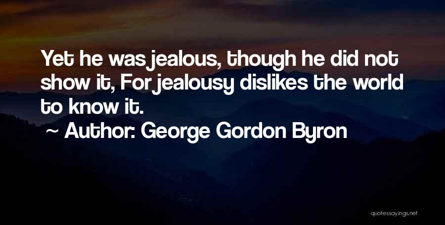 I Know I Get Jealous Quotes By George Gordon Byron