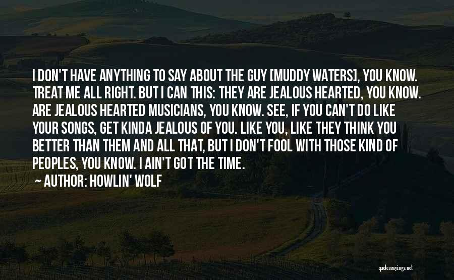 I Know I Get Jealous Quotes By Howlin' Wolf