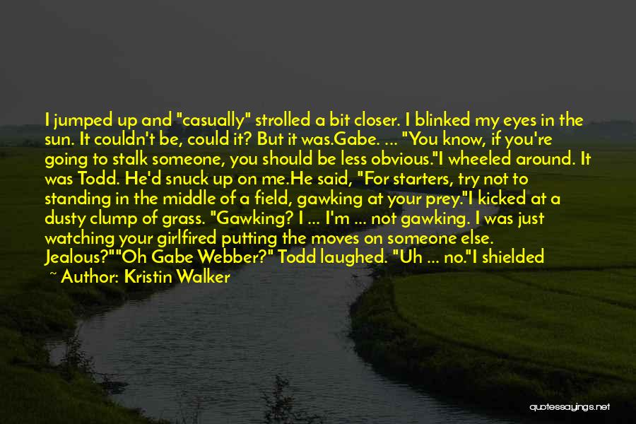 I Know I Get Jealous Quotes By Kristin Walker