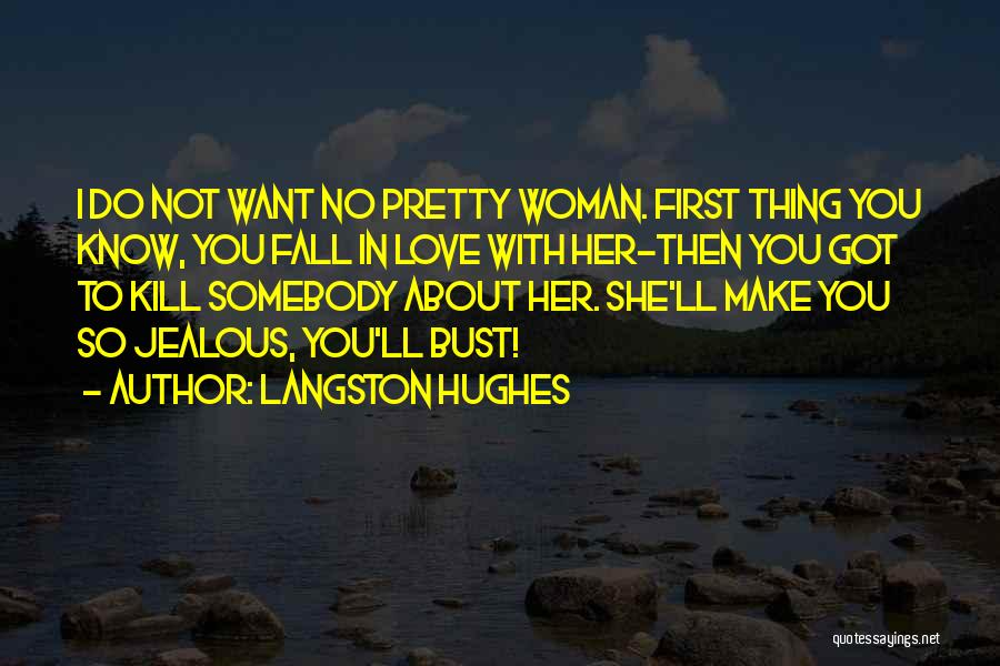 I Know I Get Jealous Quotes By Langston Hughes