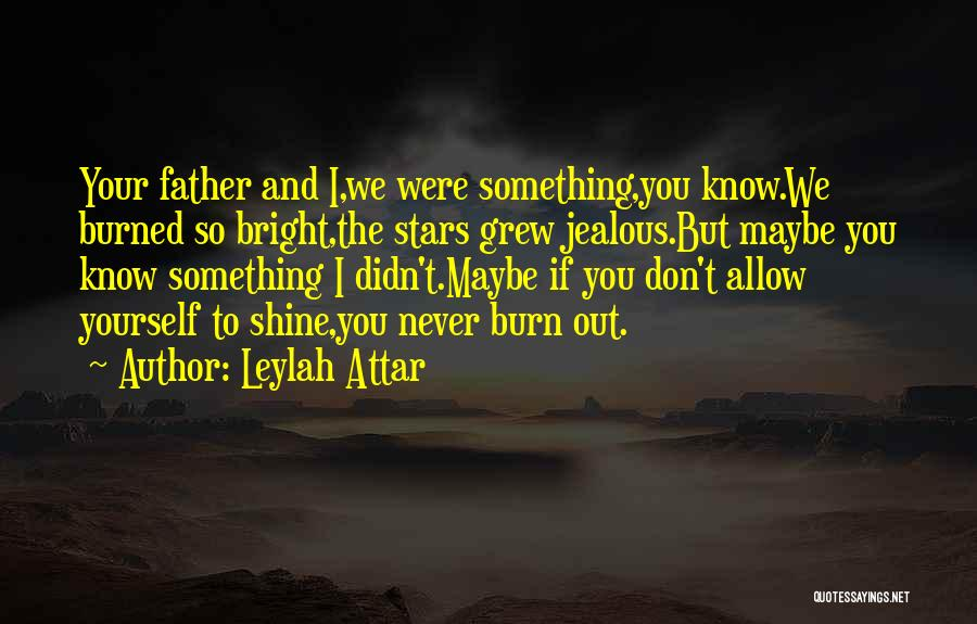 I Know I Get Jealous Quotes By Leylah Attar