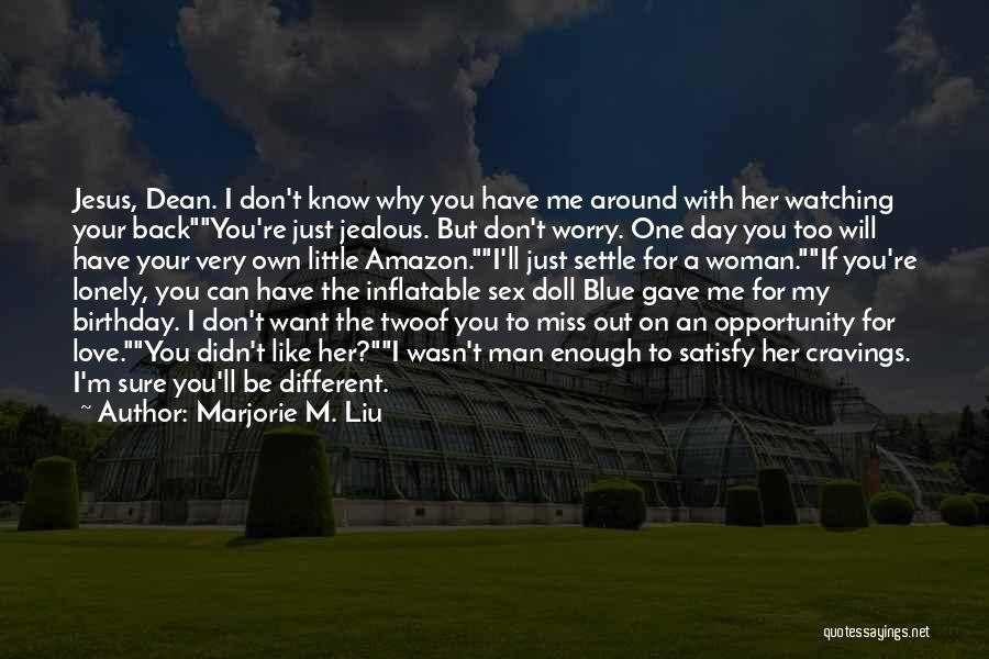 I Know I Get Jealous Quotes By Marjorie M. Liu