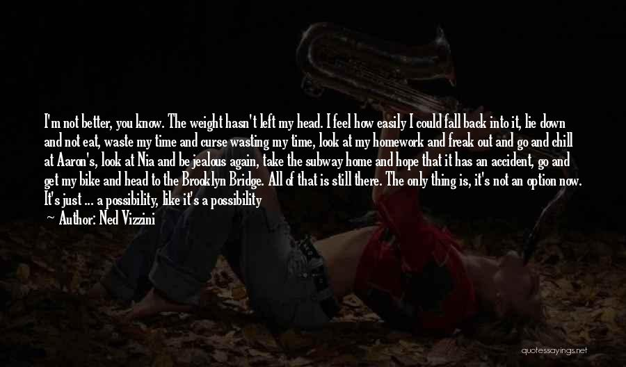 I Know I Get Jealous Quotes By Ned Vizzini