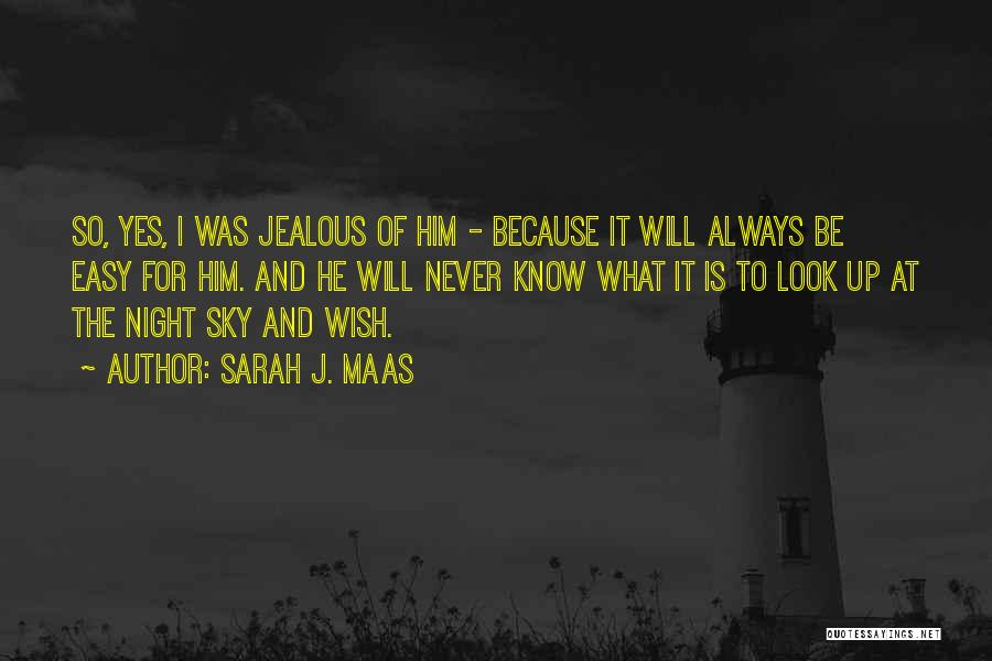 I Know I Get Jealous Quotes By Sarah J. Maas