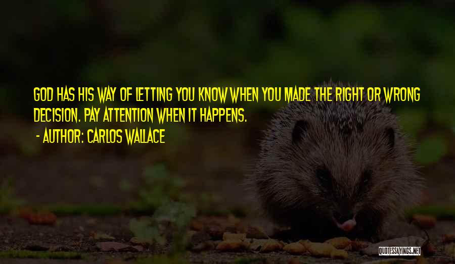 I Know I Made The Right Decision Quotes By Carlos Wallace