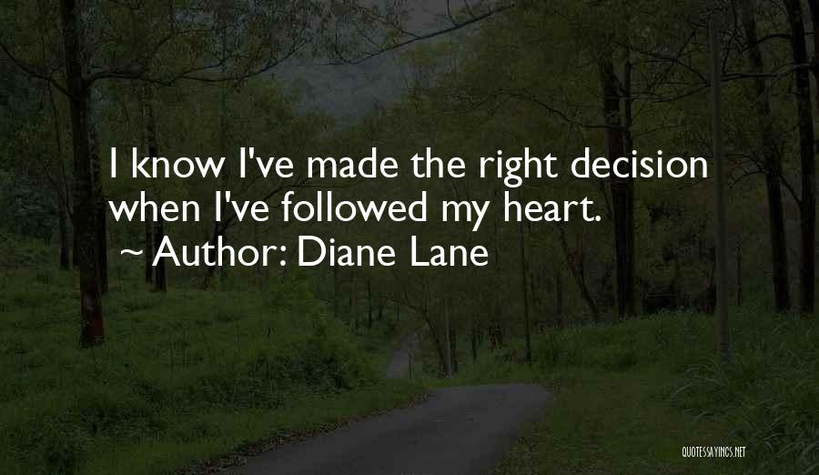 I Know I Made The Right Decision Quotes By Diane Lane