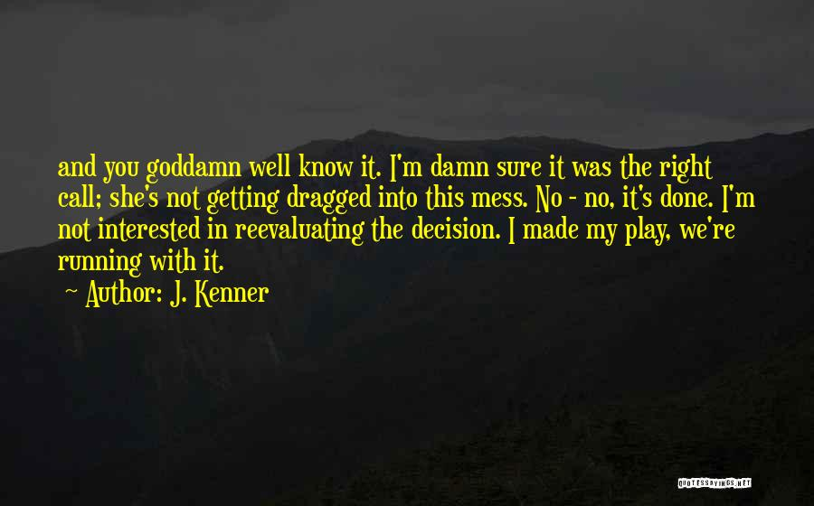 I Know I Made The Right Decision Quotes By J. Kenner