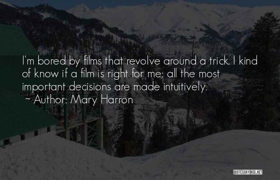 I Know I Made The Right Decision Quotes By Mary Harron