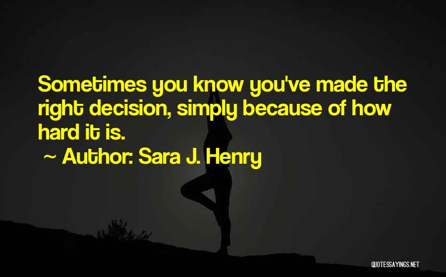 I Know I Made The Right Decision Quotes By Sara J. Henry