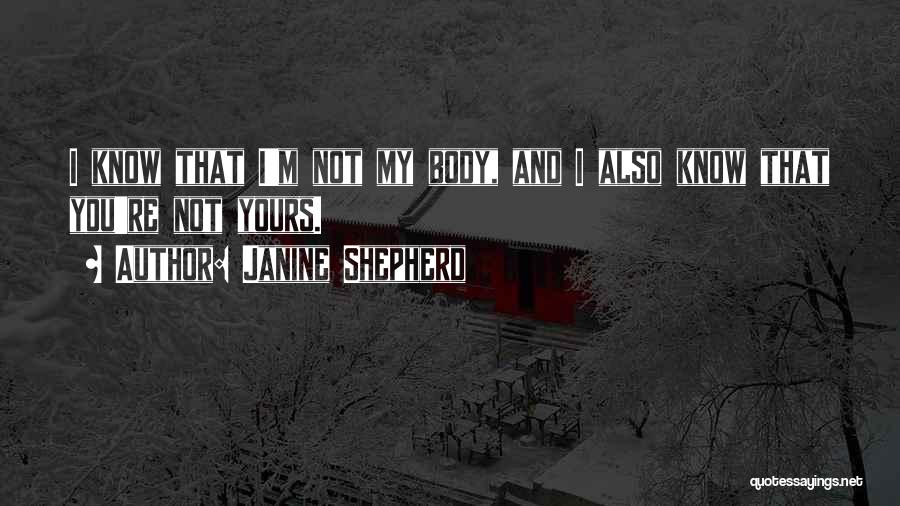 I Know I'm Not Yours Quotes By Janine Shepherd