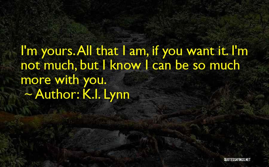 I Know I'm Not Yours Quotes By K.I. Lynn