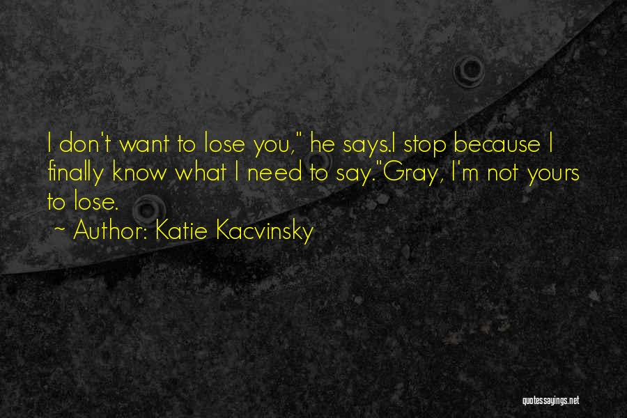 I Know I'm Not Yours Quotes By Katie Kacvinsky