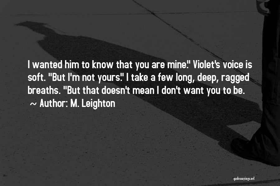 I Know I'm Not Yours Quotes By M. Leighton