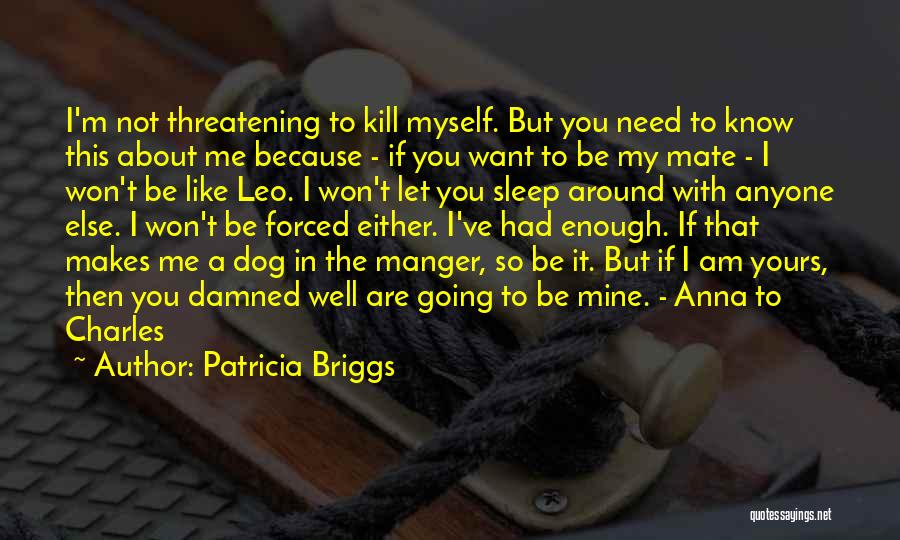 I Know I'm Not Yours Quotes By Patricia Briggs