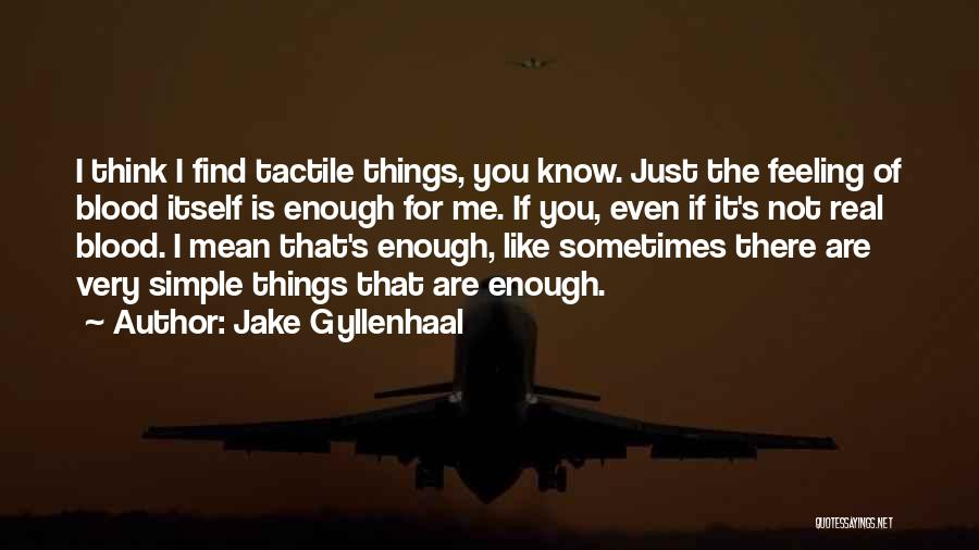 I Know It's Not Real Quotes By Jake Gyllenhaal