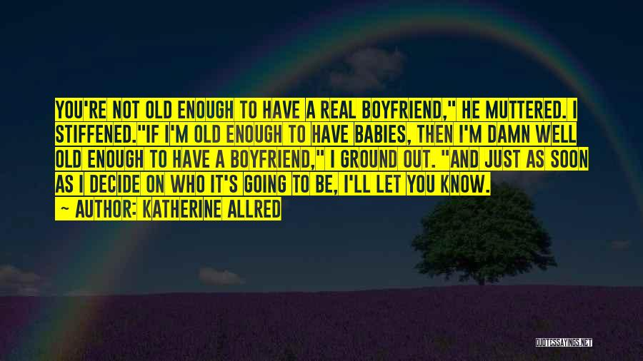 I Know It's Not Real Quotes By Katherine Allred