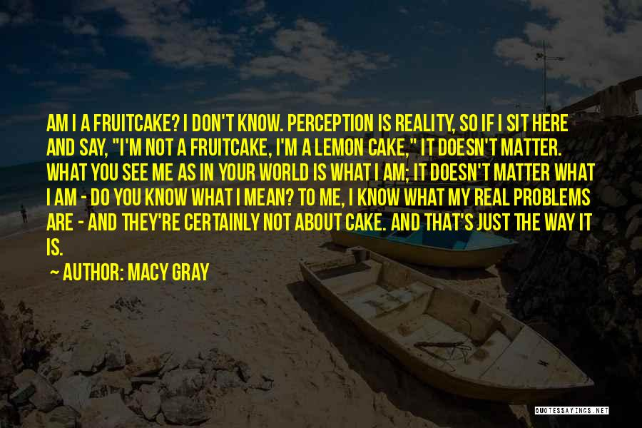 I Know It's Not Real Quotes By Macy Gray