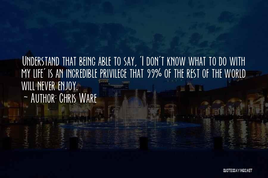 I Know Life Quotes By Chris Ware