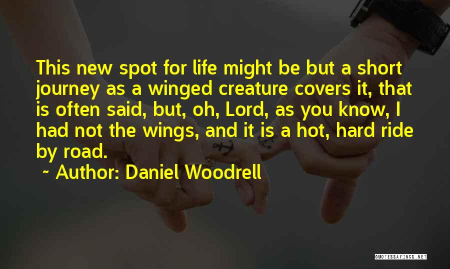 I Know Life Quotes By Daniel Woodrell