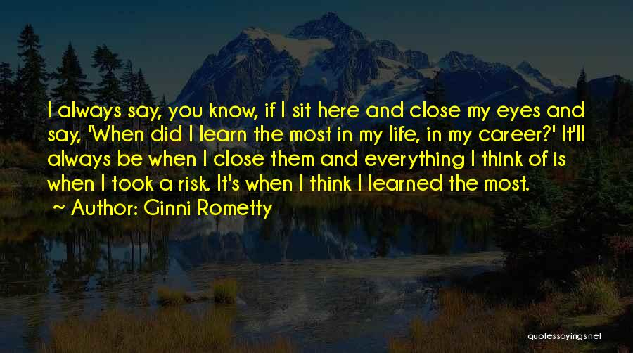 I Know Life Quotes By Ginni Rometty
