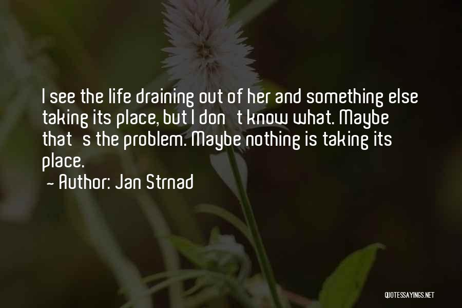 I Know Life Quotes By Jan Strnad