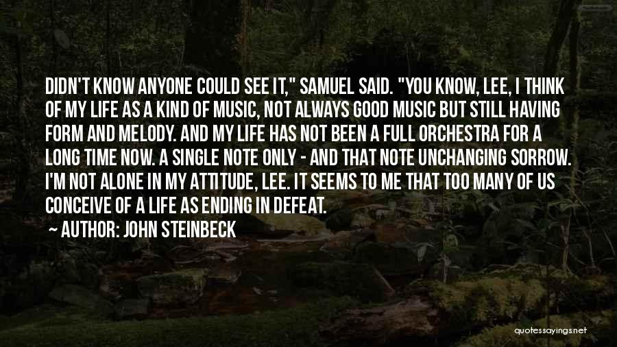 I Know Life Quotes By John Steinbeck