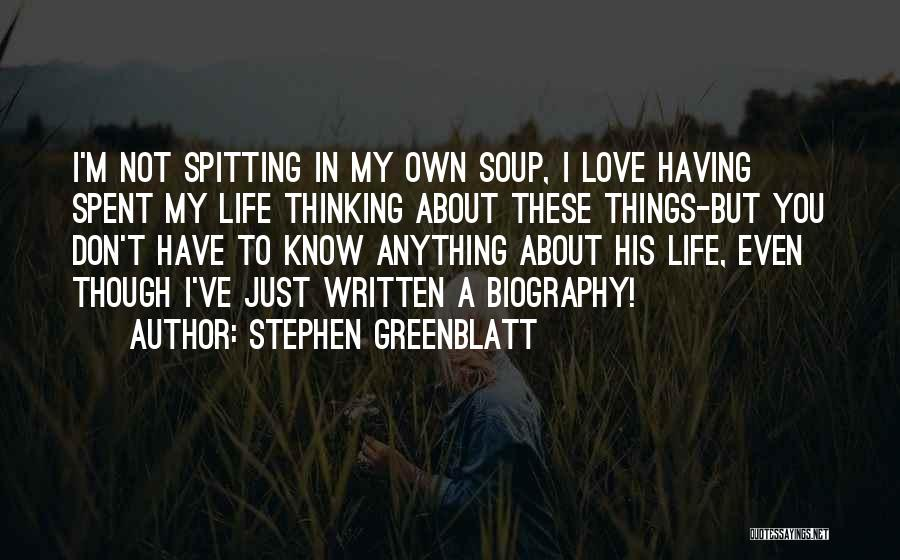 I Know Life Quotes By Stephen Greenblatt
