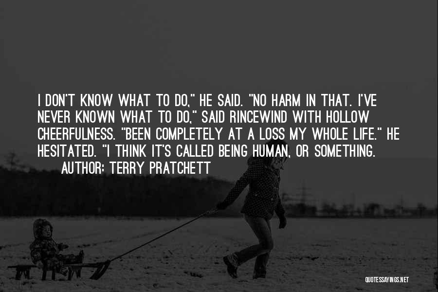 I Know Life Quotes By Terry Pratchett