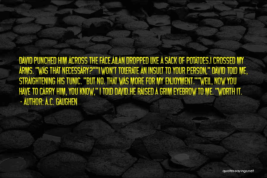 I Know My Worth Quotes By A.C. Gaughen