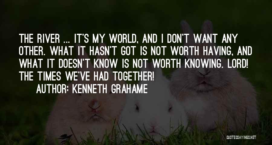 I Know My Worth Quotes By Kenneth Grahame