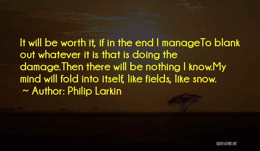 I Know My Worth Quotes By Philip Larkin