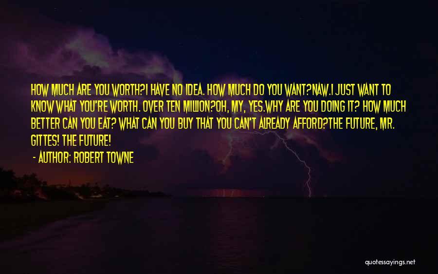 I Know My Worth Quotes By Robert Towne