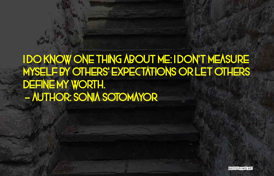 I Know My Worth Quotes By Sonia Sotomayor