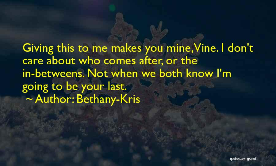 I Know You Don't Care About Me Quotes By Bethany-Kris