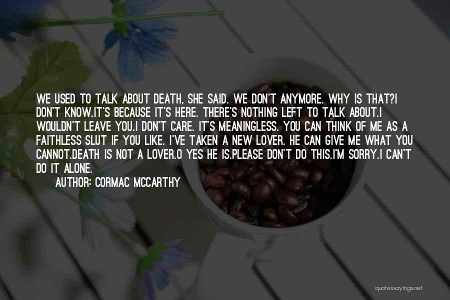 I Know You Don't Care About Me Quotes By Cormac McCarthy