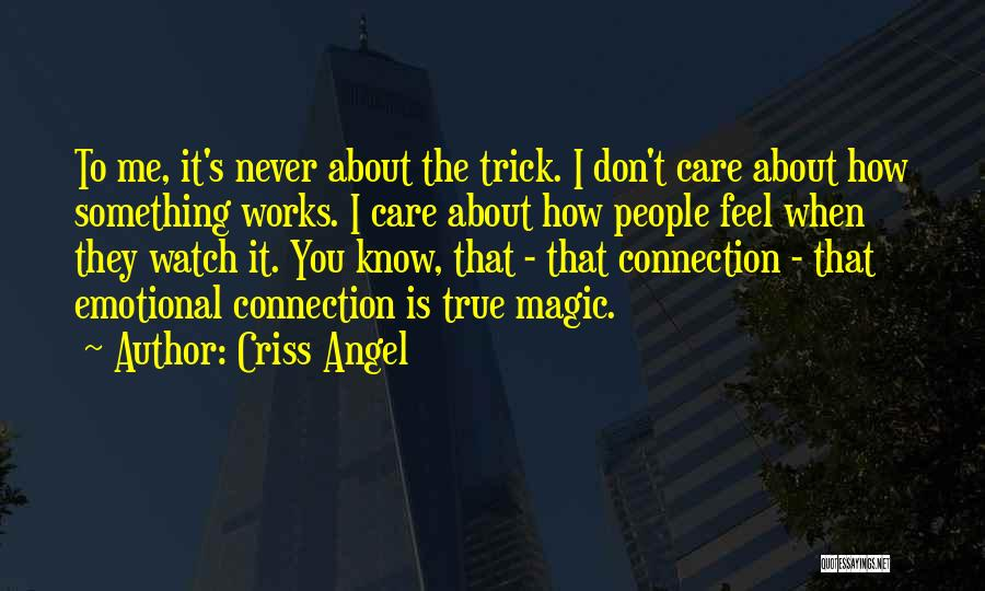 I Know You Don't Care About Me Quotes By Criss Angel
