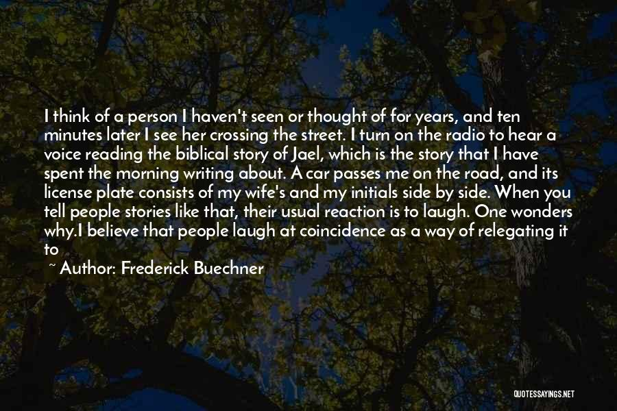 I Know You Don't Care About Me Quotes By Frederick Buechner