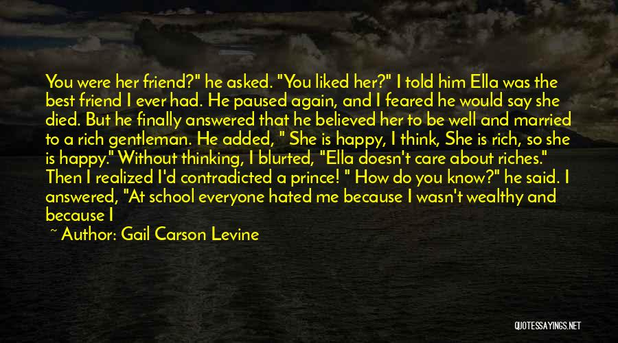 I Know You Don't Care About Me Quotes By Gail Carson Levine