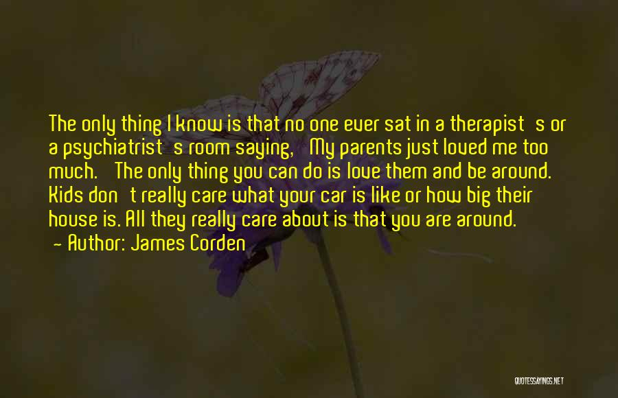 I Know You Don't Care About Me Quotes By James Corden