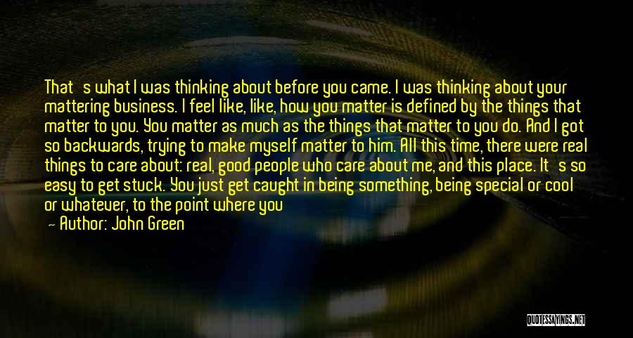 I Know You Don't Care About Me Quotes By John Green