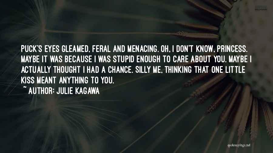 I Know You Don't Care About Me Quotes By Julie Kagawa
