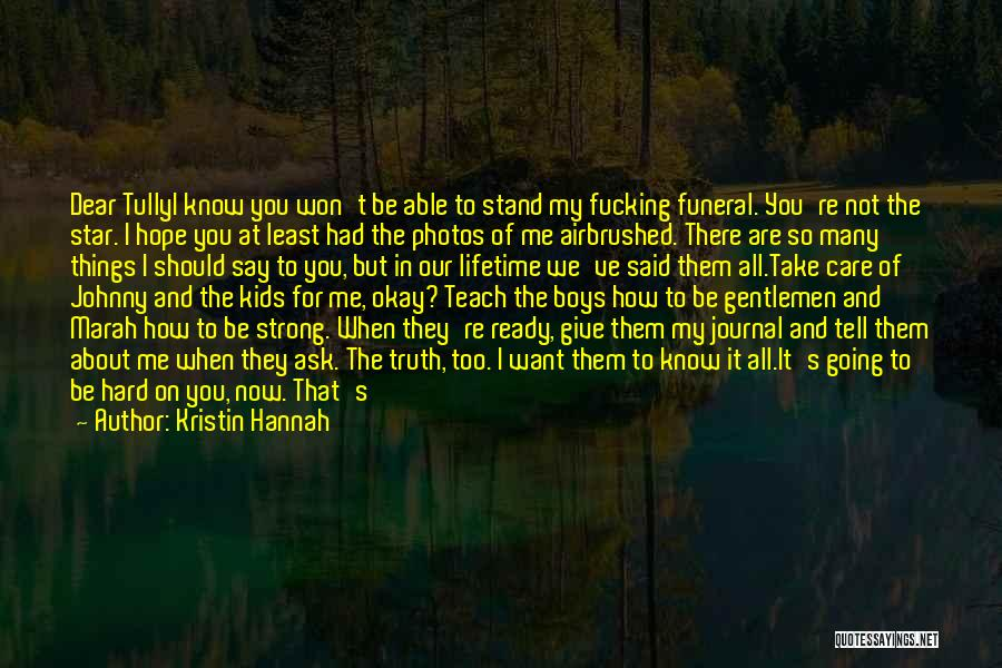 I Know You Don't Care About Me Quotes By Kristin Hannah