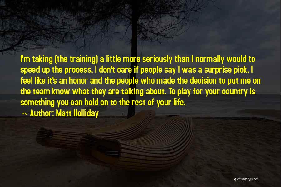 I Know You Don't Care About Me Quotes By Matt Holliday
