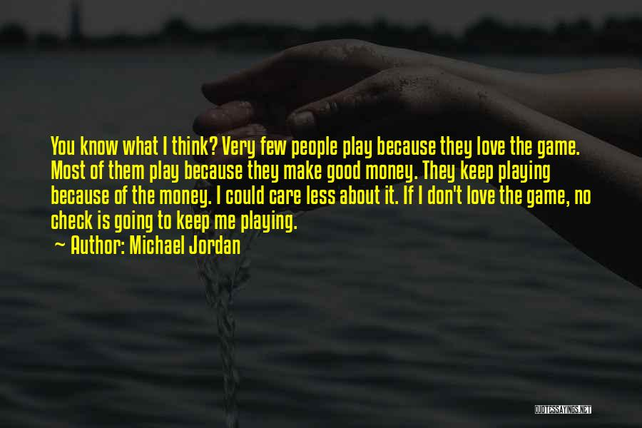 I Know You Don't Care About Me Quotes By Michael Jordan