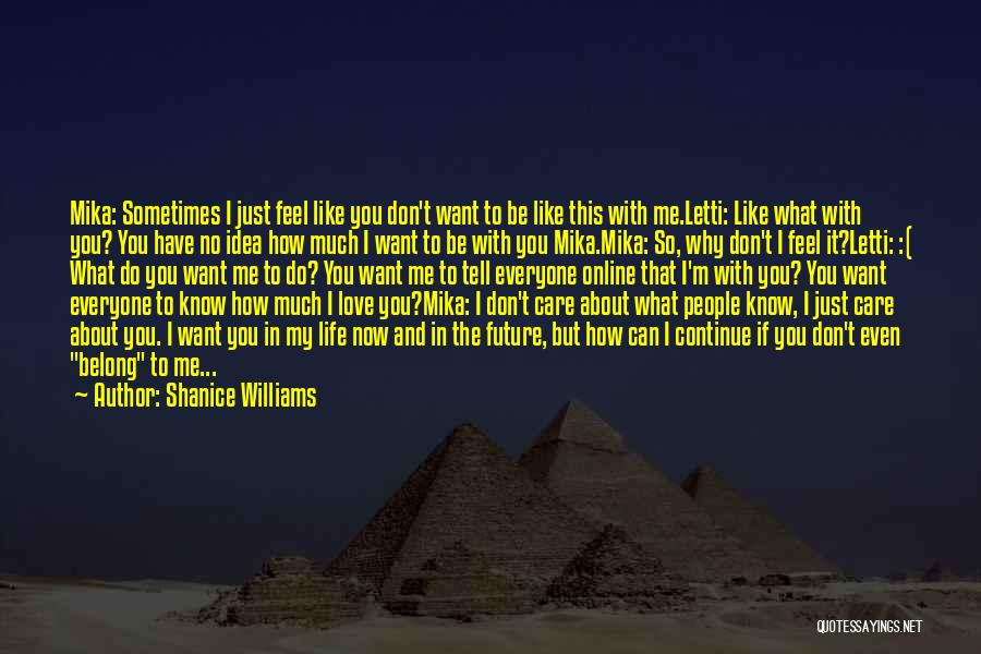 I Know You Don't Care About Me Quotes By Shanice Williams