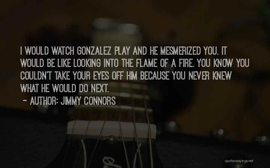 I Like To Play With Fire Quotes By Jimmy Connors