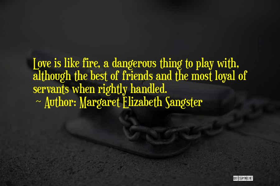 I Like To Play With Fire Quotes By Margaret Elizabeth Sangster