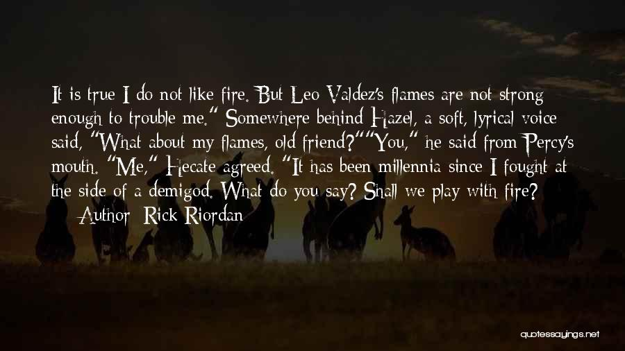 I Like To Play With Fire Quotes By Rick Riordan