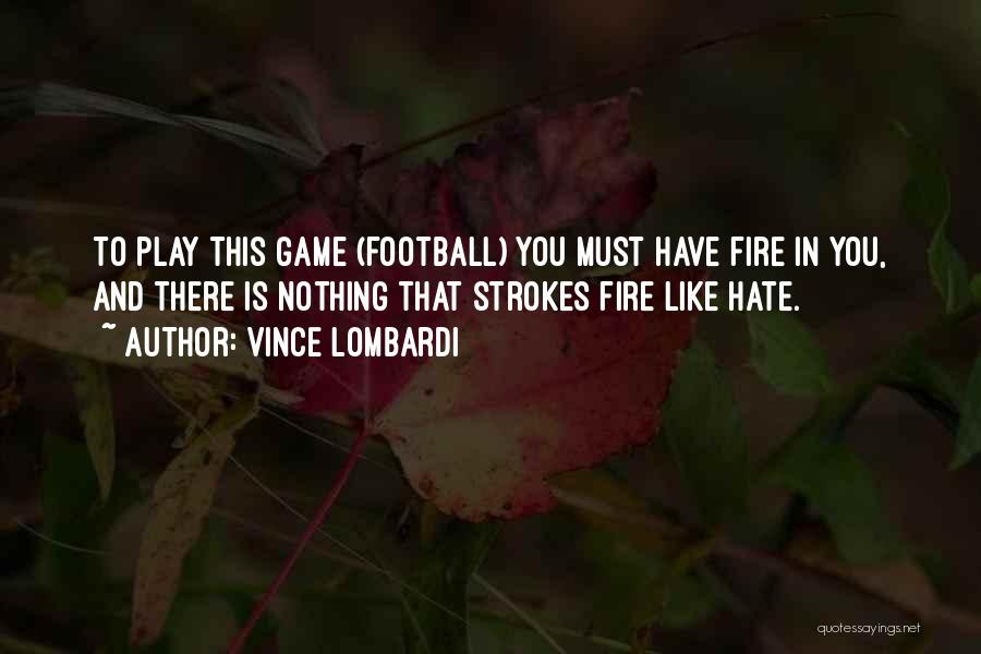 I Like To Play With Fire Quotes By Vince Lombardi