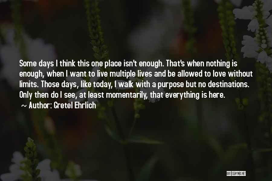 I Live For Days Like These Quotes By Gretel Ehrlich
